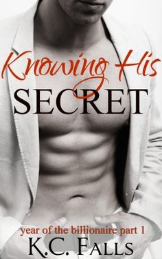 Knowing His Secret (Year of the Billionaire Part 1) by K.C. Falls, http://www.amazon.com/dp/B00ASP8XNS/ref=cm_sw_r_pi_dp_qeQAsb1FWBWT4