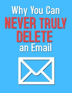 "If when you click ""delete"", your email never really goes away. Read why."