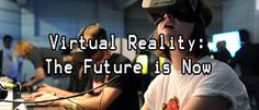 Virtual Reality: The Future is Now Age 11 to 14 Embark on an EPIC adventure in virtual reality! In this cutting edge class, you will learn the foundations of VR design by creating your own virtual worlds, exploring simulated environments, and crafting memorable 3D experiences. At the end of the week, take home your first cardboard VR headset to show friends and family the new worlds you created.