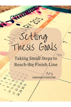Setting Thesis Goals: Taking Small Steps to Reach the Finish Line www.gradschoolstruggle.com