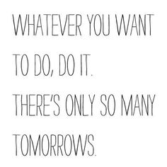 Only so many tomorrows.