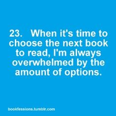 Oh yeah... I usually choose like 8 to 10 books, and then I put one by one aside, till I have the one, that I am going to read next. If I can't decide, I pick more than one and start reading the first two pages and decide what fits better to my mood.