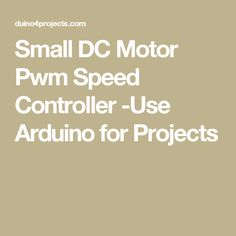 Small DC Motor Pwm Speed Controller -Use Arduino for Projects