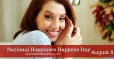 National Happiness Happens Day is observed each year on August On August 8 each year just let it happen. It's National Happiness Happens Day!
