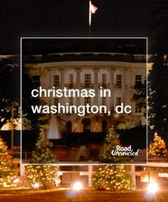 Christmas in Washington, DC: What to do and see during the holiday season.