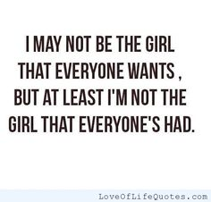 I may not be the girl everyone wants - http://www.loveoflifequotes.com/love/i-may-not-be-the-girl-everyone-wants/