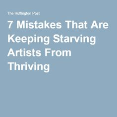 7 Mistakes That Are Keeping Starving Artists From Thriving