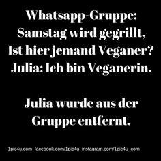 Whatsapp-Gruppe: Samstag wird gegrillt, Ist hier jemand Veganer? Julia: Ich bin Veganerin. -Julia wurde aus der Gruppe entfernt.