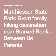 Matthiessen State Park: Great family hiking destination near Starved Rock - Between Us Parents
