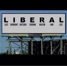 L I B E R A L Spelled out and defined! So True and Awesome!