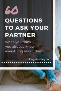 60 Questions To Ask Your Partner When You Think You Know Everything About Them