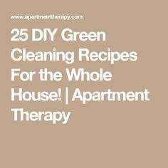 25 DIY Green Cleaning Recipes For the Whole House! | Apartment Therapy