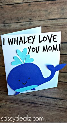 "Make this adorable whale Mother's Day card with your kids! At the top it says ""I whaley love you mom!"""