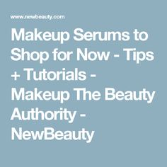 Makeup Serums to Shop for Now - Tips + Tutorials - Makeup The Beauty Authority - NewBeauty