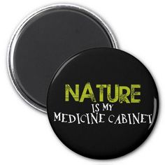 Nature is my Medicine Cabinet - magnet