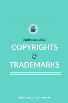 Understanding Copyrights and Trademarks... good read!