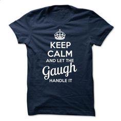 Gaugh - KEEP CALM AND LET THE Gaugh HANDLE IT - #tee verpackung #black sweatshirt. MORE INFO => https://www.sunfrog.com/Valentines/Gaugh--KEEP-CALM-AND-LET-THE-Gaugh-HANDLE-IT.html?68278