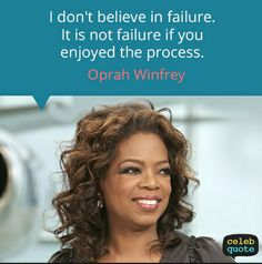 Oprah Winfrey Quotes: I don't believe in failure.  It is not failure if you enjoyed the process.
