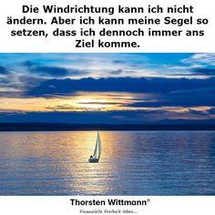 Die Windrichtung kann ich nicht ändern. Aber ich kann meine Segel so setzen, dass ich dennoch immer ans Ziel komme.