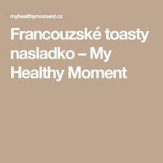 Francouzské toasty nasladko – My Healthy Moment