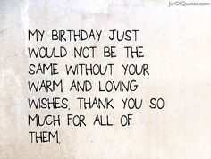 Thank you messages for birthday wishes birthday pinterest view our entire collection of image quotes that you can save into your jar and share with your friends my birthday just would not be the same without your m4hsunfo