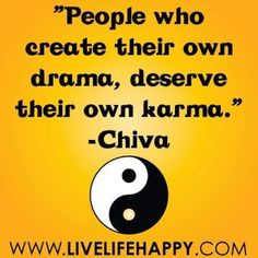 drama...know too many drama queens they need to relax drama is good for tv and movies not to live by