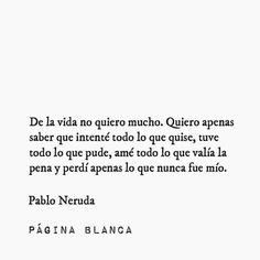 Best quotes love for him truths words 16 ideas Poetry Quotes, Words Quotes, Book Quotes, Word 16, Excellence Quotes, Pablo Neruda, Literary Quotes, Super Quotes, Spanish Quotes
