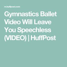 Gymnastics Ballet Video Will Leave You Speechless (VIDEO)   HuffPost
