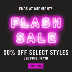 Flash Sale. 50% off select styles