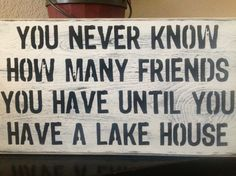 You never know how many friends you have....Wood primitive sign,  Lake House, swim, river, patio decor, yard , wall signs, welcome,