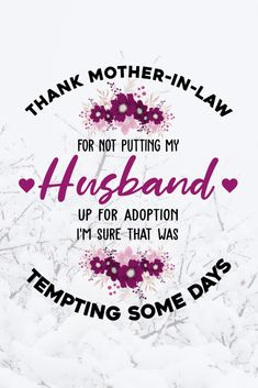 Thanks for Not Putting My Husband Up For Adoption I'm sure that was tempting some days Mother In Law, Mother Quotes, Funny Mugs, Family Quotes, Funny Quotes, Husband, Adoption, Funny Phrases, Foster Care Adoption