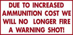 No Warning Shot Due to Ammunition Cost Aluminum Funny Gun Sign Hunt Cabin Decor Competition Quotes, Lonesome Pine, Hunting Cabin, Hunting Rooms, Lakeside Cottage, Offensive Humor, Political Quotes, Cabins In The Woods, New Sign