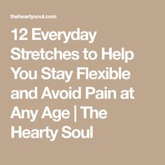 12 Everyday Stretches to Help You Stay Flexible and Avoid Pain at Any Age | The Hearty Soul