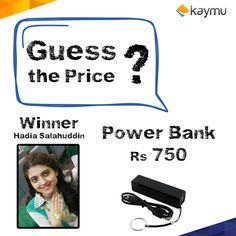 Congratulations Hadia Salahuddin on winning the Power Bank!  Correct price of this specific power bank is indeed Rs. 750!
