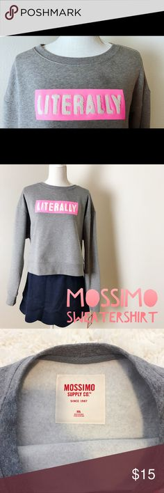 """MOSSIMO grey Sweatshirt Brand New Size XXL Cute Sweatshirt has """"Literally"""" on top  Brand: Mossimo supply co.   Size: XXL  Color: Gray (Color might be slightly different due to the lighting)   Condition: Brand New with Tag  Please check my closet for more items!  Make an offer or leave a common for bundle! Mossimo Supply Co. Tops Sweatshirts & Hoodies"""