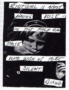 Riot girl is about having a voice in the face of those who want us to be silent. #feminism