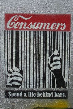 Consumers spend a life behind the bars Street art - Banksy Protest Kunst, Protest Art, Graffiti Art, Berlin Graffiti, Street Art Banksy, Banksy Art, Pop Art, Culture Jamming, Urbane Kunst