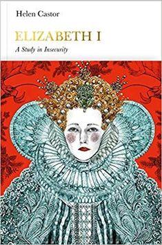 Elizabeth I (Penguin Monarchs): A Study in Insecurity: Amazon.co.uk: Helen Castor: 9780141980881: Books