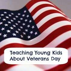 Teaching Young Kids About Veterans Day...resources and ideas for introducing young kids to Veterans Day