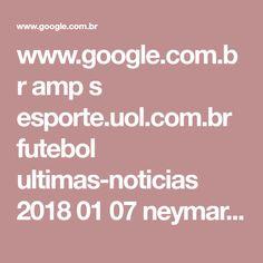www.google.com.br amp s esporte.uol.com.br futebol ultimas-noticias 2018 01 07 neymar-marca-belos-gols-apos-folga-e-psg-se-classifica-com-goleada.amp.htm