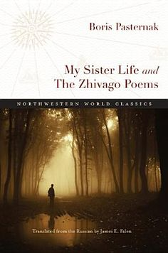 My Sister Life and The Zhivago Poems (Northwestern World Classics) by [Pasternak, Boris] Nobel Literature, Comparative Literature, Russian Literature, Nature Poem, Nobel Prize Winners, Central And Eastern Europe, Northwestern University, Reading Groups, Reading Online