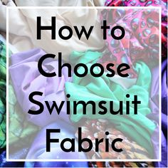 How to Choose Swimsuit Fabric - http://seamstresserin.com/how-to-choose-swimsuit-fabric/
