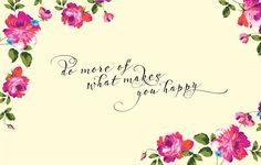 do more of what makes you happy - Google Search