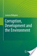 Corruption, development and the environment / Lorenzo Pellegrini; 2011 http://permalink.opc.uva.nl/item/003372966