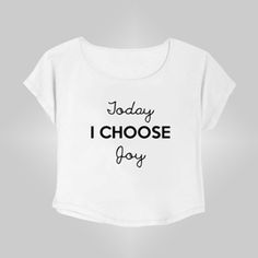 Crop Top Today I Choose Joy. Buy 1 Get 1 Free Tumblr Crop Tee as seen on Etsy, Polyvore, Instagram and Forever 21. #tumblr #cropshirts #croptops #croptee #summer #teenage #polyvore #etsy #grunge #hipster #vintage #retro #funny #boho #bohemian