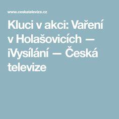 Kluci v akci: Vaření v Holašovicích — iVysílání — Česká televize