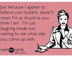Check out: Funny Ecards - Just because. One of our funny daily memes selection. We add new funny memes everyday! Bookmark us today and enjoy some slapstick entertainment! Funny Shit, Haha Funny, Funny Work, Funny Stuff, The Words, Me Quotes, Funny Quotes, Funny Memes, Funny Signs