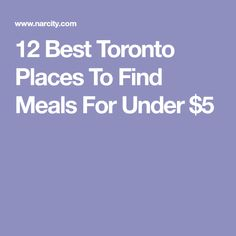 a64ca3d668f7ea 12 Best Toronto Places To Find Meals For Under  5