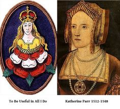 """Katherine Parr, badge and motto.  """"To be useful in all I do"""".  Sixth wife of Henry VIII. Married Sir Thomas Seymour (fourth husband).  Died shortly after giving birth to Seymour's daughter."""