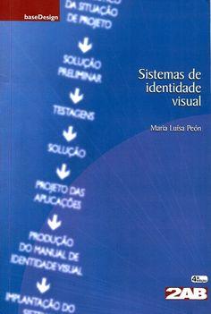 PEÓN, Maria Luísa. Sistemas de identidade visual. 4 ed. reimpr. Rio de Janeiro: 2AB, 2013. 76 p. Inclui bibliografia; il. tab. quad.; 21x14x0,5cm. ISBN 8586695157.  Palavras-chave: IMAGEM CORPORATIVA; LOGOMARCAS; DESIGN.  CDU 659.126 / P419s / 4 ed. reimpr. / 2013